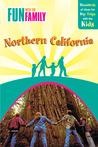 Fun with the Family Northern California, 7th: Hundreds of Ideas for Day Trips with the Kids
