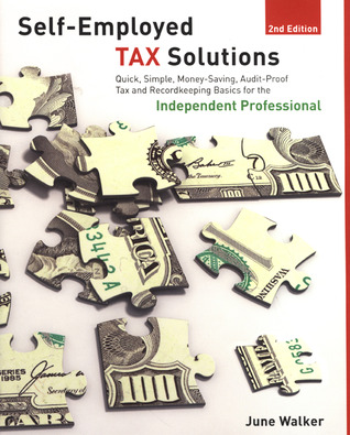Self-employed Tax Solutions, 2nd: Quick, Simple, Money-Saving, Audit-Proof Tax and Recordkeeping Basics for the Independent Professional