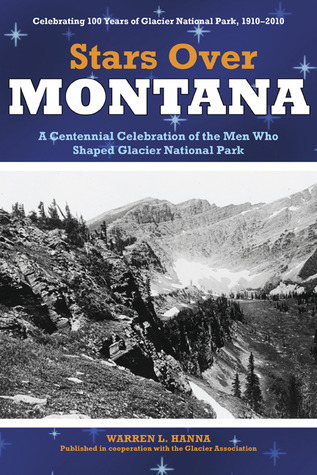 Stars Over Montana: A Centennial Celebration of the Men Who Shaped Glacier National Park