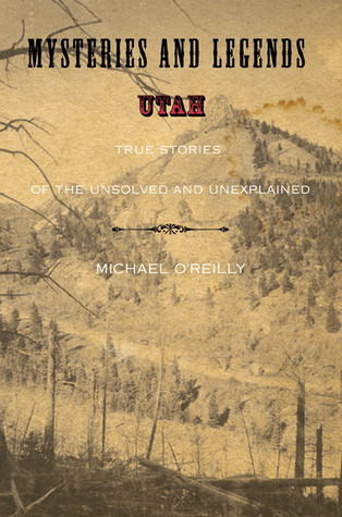 mysteries-and-legends-of-utah-true-stories-of-the-unsolved-and-unexplained