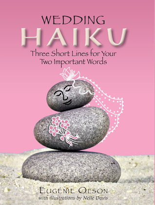 Wedding Haiku: Three Short Lines for Your Two Important Words