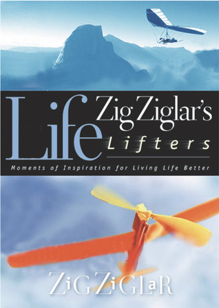 Zig Ziglar's Life Lifters: Moments of Inspiration for Living Life Better