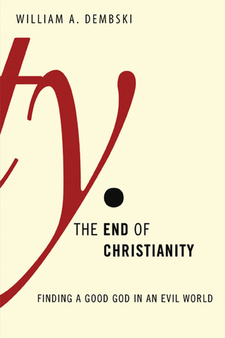 The End of Christianity: Finding a Good God in an Evil World
