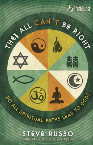They All Can't Be Right: Do All Spiritual Paths Lead to God?