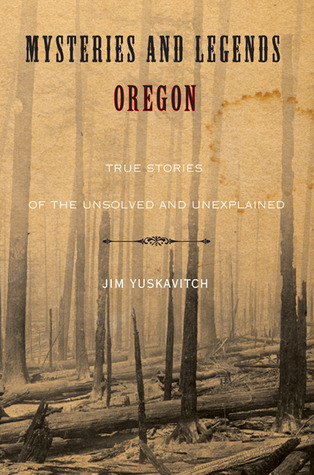 Mysteries and Legends of Oregon by James A. Yuskavitch