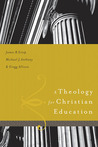 A Theology for Christian Education by James R. Estep