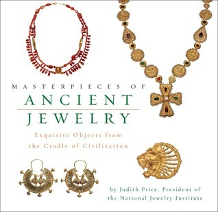 Masterpieces of Ancient Jewelry: Exquisite Objects from the Cradle of Civilization