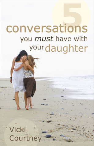 Five Conversations You Must Have with Your Daughter by Vicki Courtney