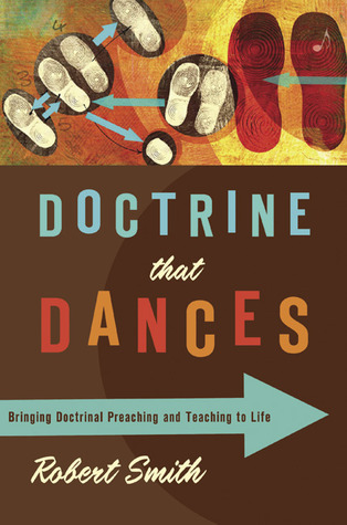 Doctrine That Dances: Bringing Doctrinal Preaching and Teaching to Life