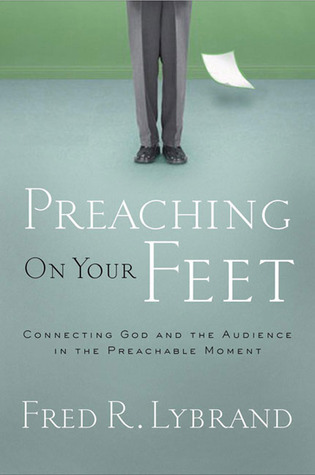 Preaching on Your Feet by Fred Lybrand