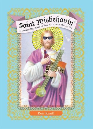 Saint Misbehavin': Modern-Day Saints You've Never Heard Of