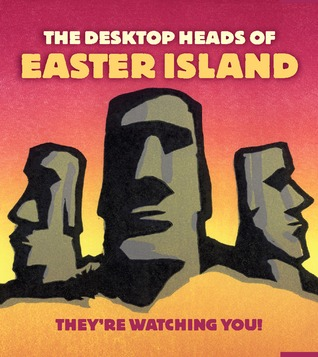 The Desktop Heads of Easter Island: They're Watching You!