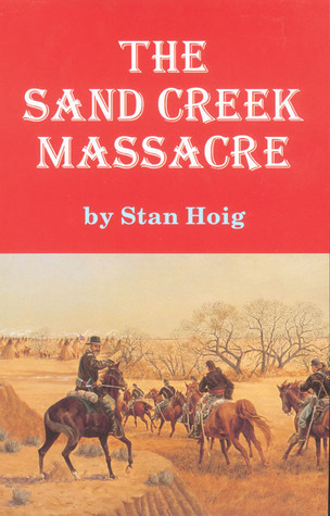 The Sand Creek Massacre by Stan Hoig