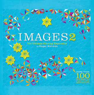 Images 2: The Ultimate Coloring Experience by Roger Burrows