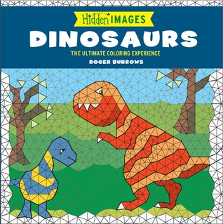 Hidden Images: Dinosaurs: The Ultimate Coloring Experience by Roger ...