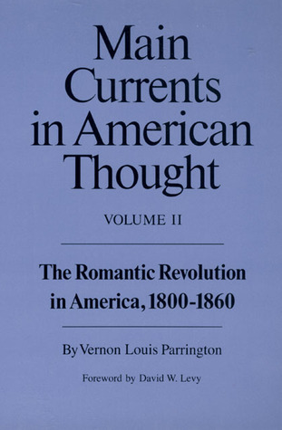 Main Currents in American Thought, Vol. 2: The Romantic Revolution in America, 1800-1860