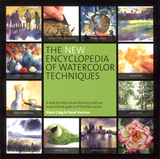 The New Encyclopedia of Watercolor Techniques: A Step-by-step Visual Directory, with an Inspirational Gallery of Finished Works