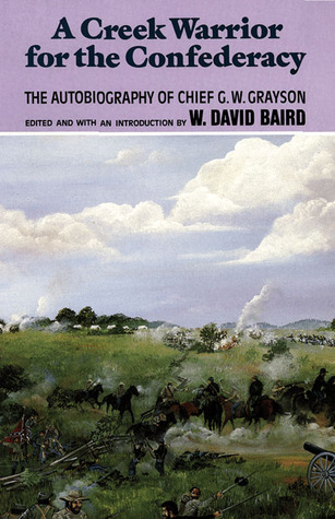 A Creek Warrior for the Confederacy: The Autobiography of Chief G. W. Grayson