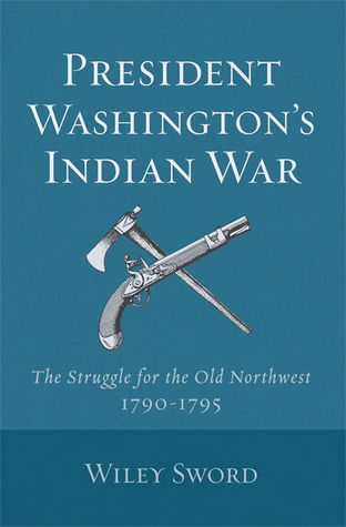 President Washington's Indian War by Wiley Sword