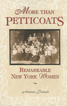 More than Petticoats: Remarkable New York Women