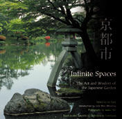 Infinite Spaces: The Art and Wisdom of the Japanese Garden
