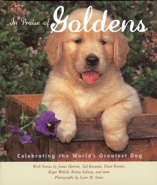 In Praise of Goldens: Celebrating the World's Greatest Dog