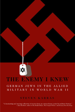 The Enemy I Knew: German Jews in the Allied Military in World War II