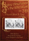 Native Americans & the Wild West in 3D: A Look Back in Time: With Built-in Stereoscope Viewer-Your Glasses to the Past!