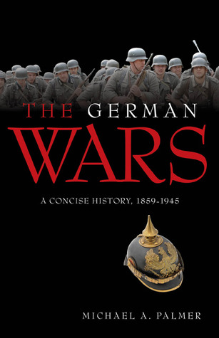 The German Wars by Michael A. Palmer