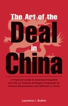 The Art of the Deal in China: A Practical Guide to Business Etiquette and the 36 Martial Strategies Employed by Chinese Businessmen and Officials in China