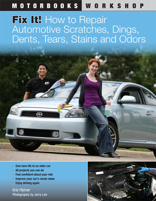 Fix It!: How to Repair Automotive Scratches, Dings, Dents, Tears, Stains and Odors (Motorbooks Workshop)