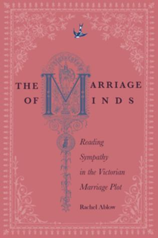 The Marriage of Minds: Reading Sympathy in the Victorian Marriage Plot