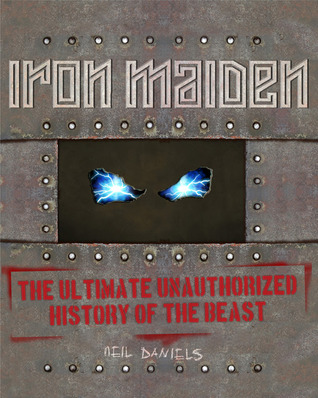Iron Maiden: The Ultimate Unauthorized History of the
