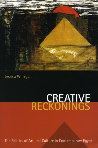 Creative Reckonings: The Politics of Art and Culture in Contemporary Egypt