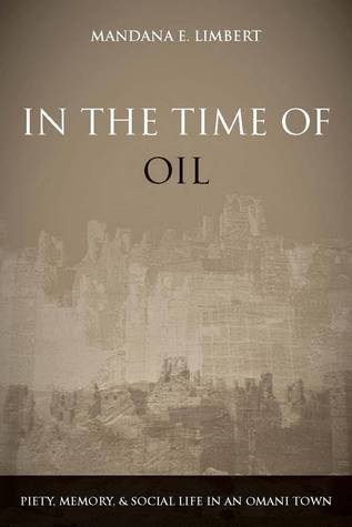 In the Time of Oil: Piety, Memory, and Social Life in an Omani Town