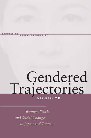Gendered Trajectories: Women, Work, and Social Change in Japan and Taiwan