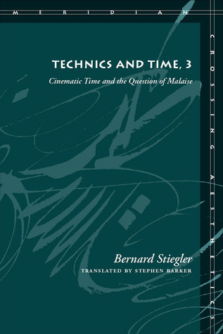 Technics and Time, 3: Cinematic Time and the Question of Malaise