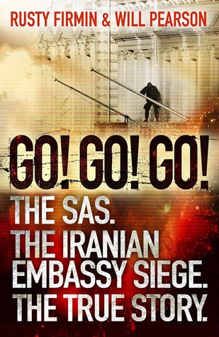 Go! Go! Go!: The SAS. The Iranian Embassy Siege. The True Story.