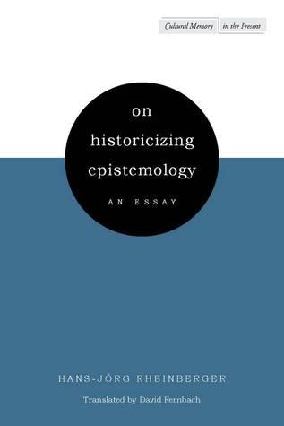 On Historicizing Epistemology: An Essay