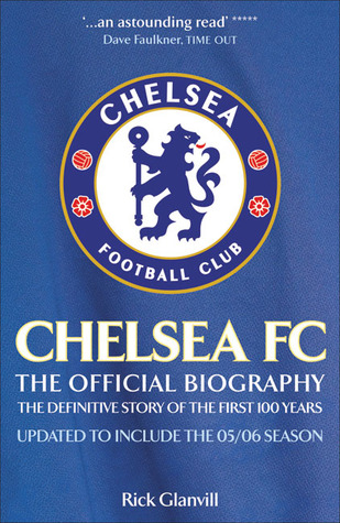 Chelsea FC: The Official Biography: The Definitive Story of the First 100 Years