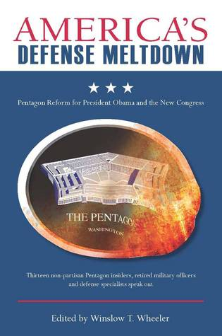 America's Defense Meltdown: Pentagon Reform for President Obama and the New Congress