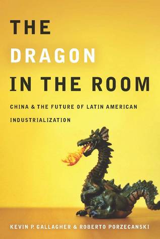 The Dragon in the Room: China and the Future of Latin American Industrialization