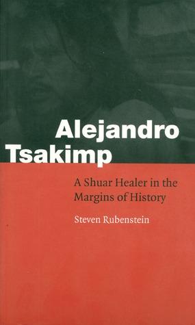 Alejandro Tsakimp: A Shuar Healer in the Margins of History