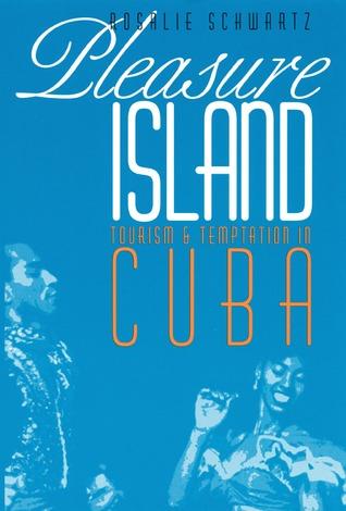 Pleasure Island: Tourism and Temptation in Cuba