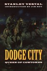 "Dodge City: Queen of Cowtowns: ""the Wickedest Little City in America"" 1872-1886"