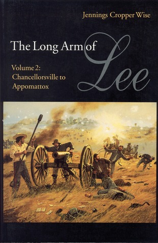 The Long Arm of Lee: The History of the Artillery of the Army of Northern Virginia, Volume 2: Chancellorsville to Appomattox
