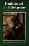 Feminisms of the Belle Epoque: A Historical and Literary Anthology