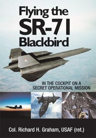 Flying the SR-71 Blackbird by Richard H. Graham
