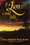 If a Lion Could Talk by Mildred Walker