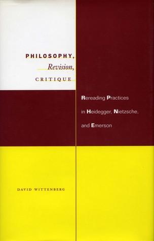 Philosophy, Revision, Critique: Rereading Practices in Heidegger, Nietzsche, and Emerson